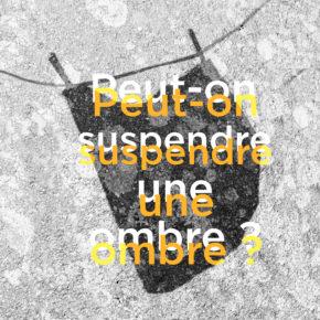 Peut-on suspendre une ombre? Mathilde GELDHOF et Alexandre LUU